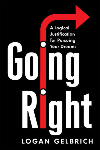 'Going Right: A Logical Justification for Pursuing Your Dreams'