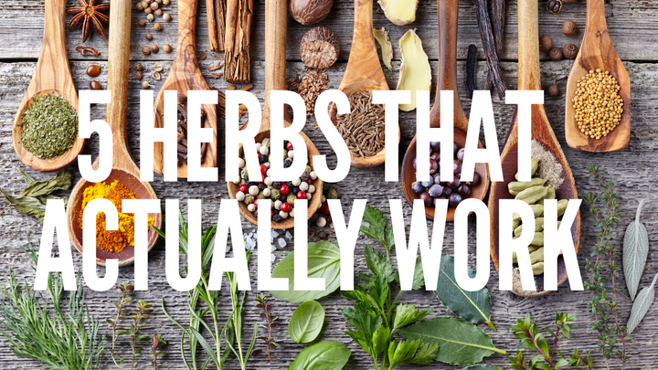 5 Herbs That ACTUALLY Work