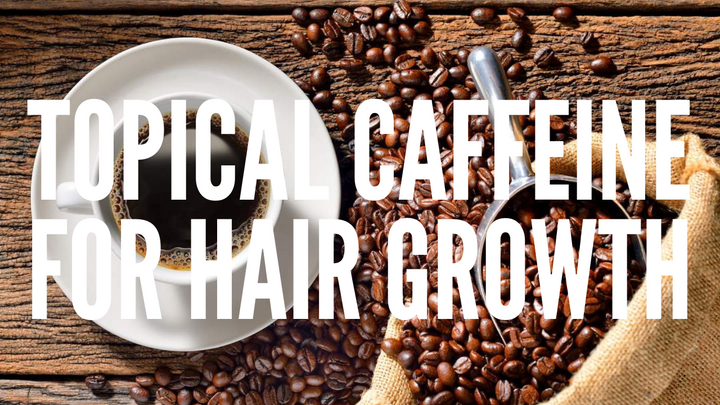 Topical Caffeine for Hair Regrowth
