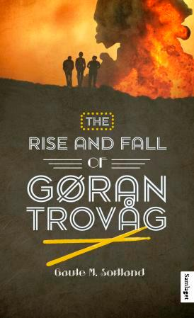 The rise and fall of Gøran Trovåg: roman