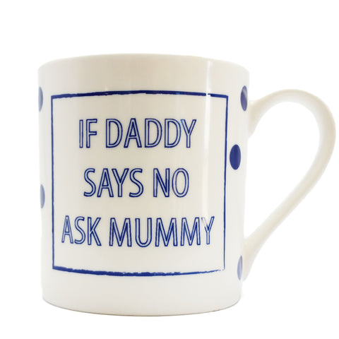 "Cobalt Quotes - ""If Daddy Says No, Ask Mummy"""