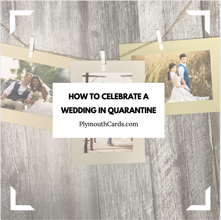How To Celebrate a Wedding in Quarantine-Plymouth Cards