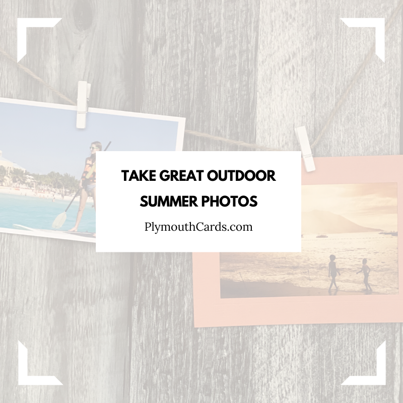 How to Take Great Outdoor Summer Photos-Plymouth Cards