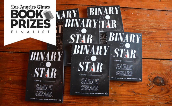 Binary Star by Sarah Gerard (Two Dollar Radio) named a Los Angeles Times Book Prize Finalist