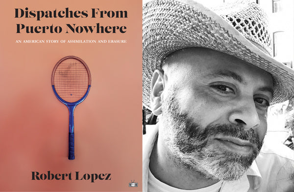 Dispatches From Puerto Nowhere, by Robert Lopez (Two Dollar Radio)