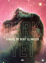 Not Dark Yet by Berit Ellingsen book cover by Two Dollar Radio