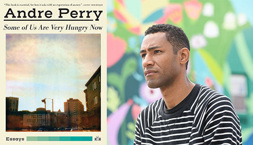 Some of Us Are Very Hungry Now by author Andre Perry