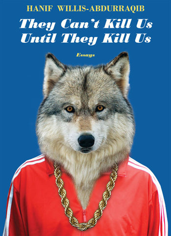 They Can't Kill Us Until They Kill Us by Hanif Willis-Abdurraqib (Two Dollar Radio)