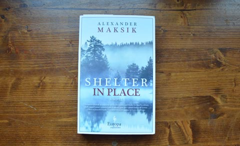 Shelter in Place by Alexander Maksik (Europa Editions, 2016)