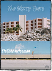The Blurry Years, a novel by Eleanor Kriseman (Two Dollar Radio 2018)