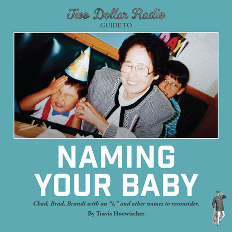 Two Dollar Radio Guide to Naming Your Baby (PREORDER)
