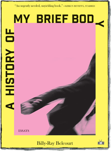 A History of My Brief Body by Billy-Ray Belcourt (Two Dollar Radio, July 2020)