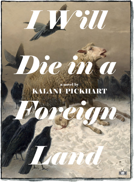 I Will Die in a Foreign Land, a novel by Kalani Pickhart