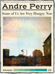 Some of Us Are Very Hungry Now essays by Andre Perry Two Dollar Radio 2019