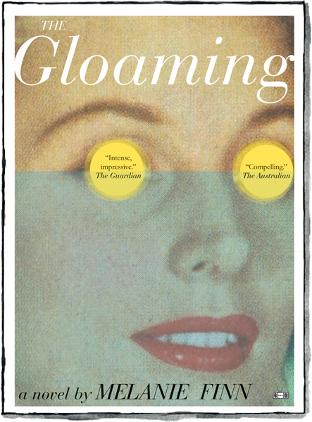 The Gloaming a novel by Melanie Finn published by Two Dollar Radio