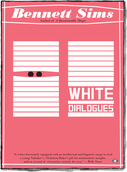 White Dialogues by Bennett Sims, Two Dollar Radio (2017)