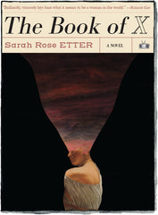 The Book of X a novel by Sarah Rose Etter (Two Dollar Radio, 2019)