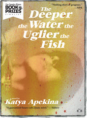 The Deeper the Water the Uglier the Fish, a novel by Katya Apekina