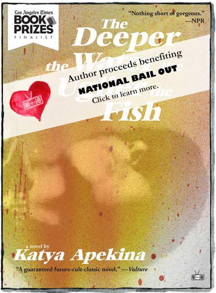 The Deeper the Water the Uglier the Fish, a novel by Katya Apekina donates to National Bail Out