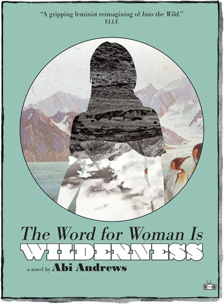 The Word for Woman is Wilderness by Abi Andrews Two Dollar Radio