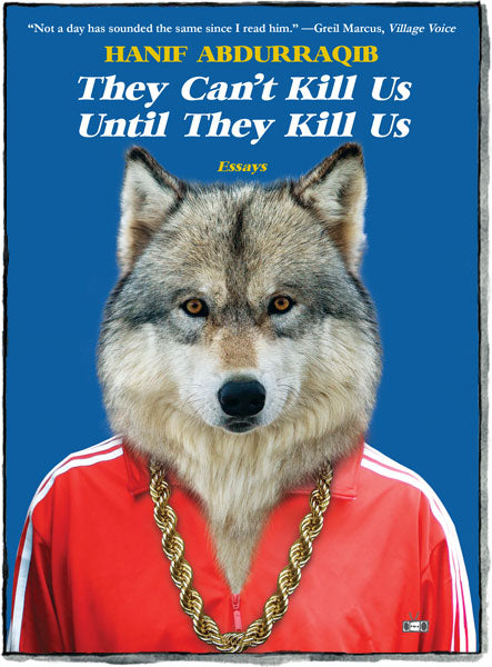 they can t kill us until they kill us by hanif abdurraqib two