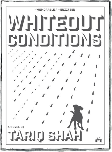 Whiteout Conditions, a novel by Tariq Shah