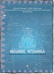 Triangulum a novel by Masande Ntshanga Two Dollar Radio