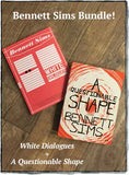 A Questionable Shape and White Dialogues by Bennett Sims