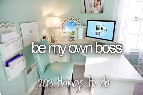 be your own boss, 10 things to do before you die, bucket list ideas