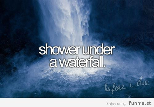 shower under a waterfall, 10 things to do before you die, bucket list ideas