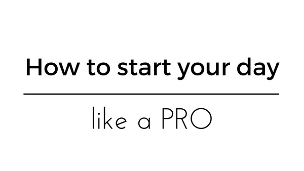 how to start your day like a pro