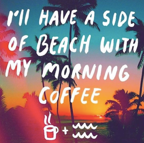 i'll have a side of beach with my morning coffee meme