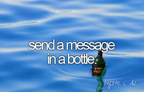 send a message in a bottle, 10 things to do before you die, bucket list ideas