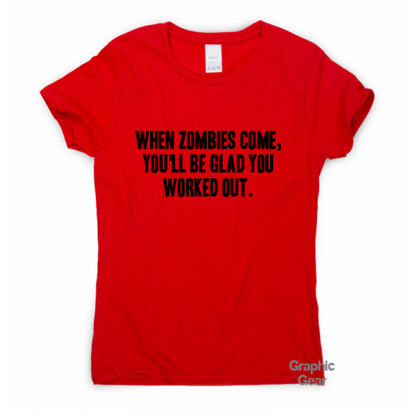 when zombies come out you'll be glad you worked out t shirt