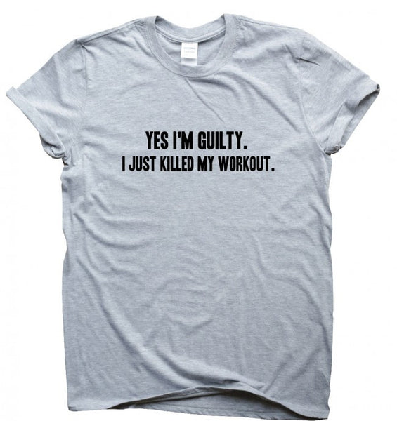 Yes I'm guilty I just killed my workout t shirt