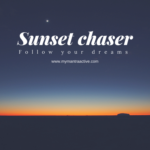 Sunset chaser follow your dreams