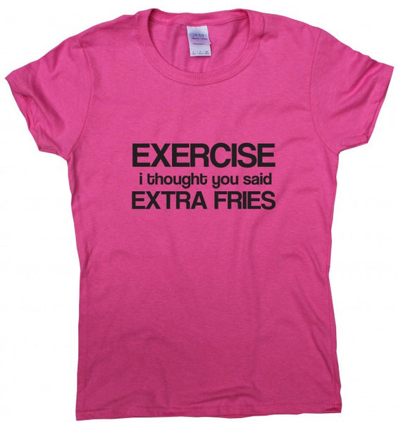 Exercise I thought you said extra fries t shirt
