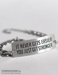 It never gets easier you just get stronger - Bracelet - Stainless Steel - CutAndJacked Shop  - 1
