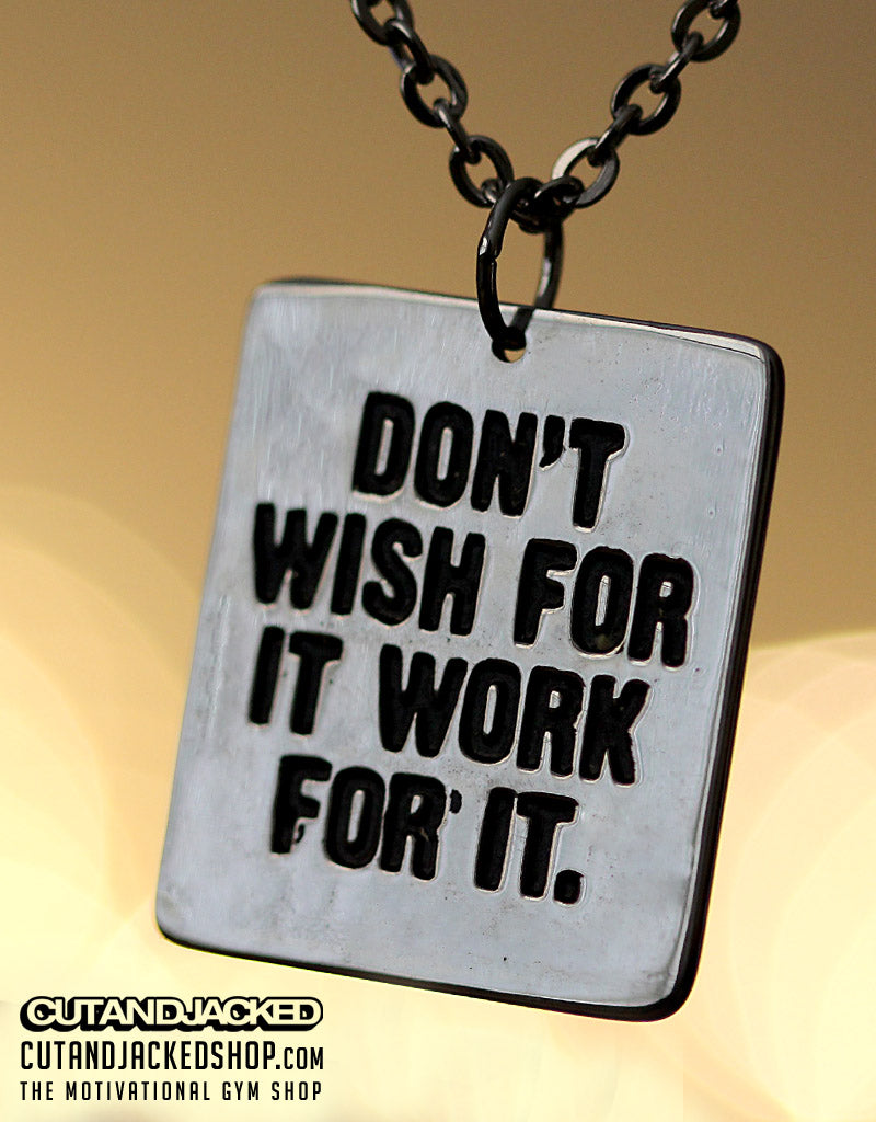 Don't Wish For It Work For it - Necklace