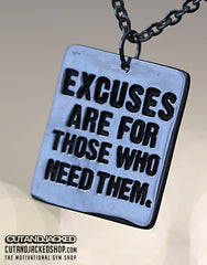 Excuses are for those who need them - Necklace