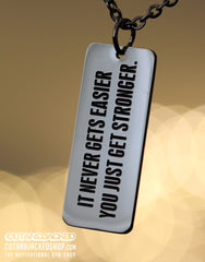 It Never Gets Easier You Just Get Stronger -  Necklace - Stainless Steel