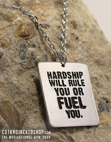 Hardship Will Rule You Or Fuel You - Necklace