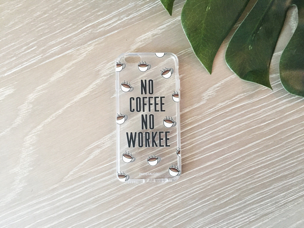 NO COFFEE NO WORKEE iPHONE CASE