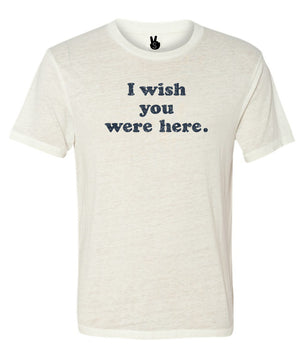 I WISH YOU WERE HERE Bobbie Unisex Tee