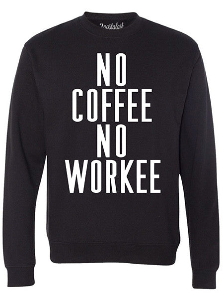 NO COFFEE NO WORKEE Danny Sweatshirt