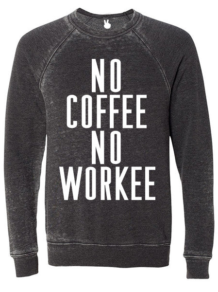 NO COFFEE NO WORKEE Danny Burnout Sweatshirt