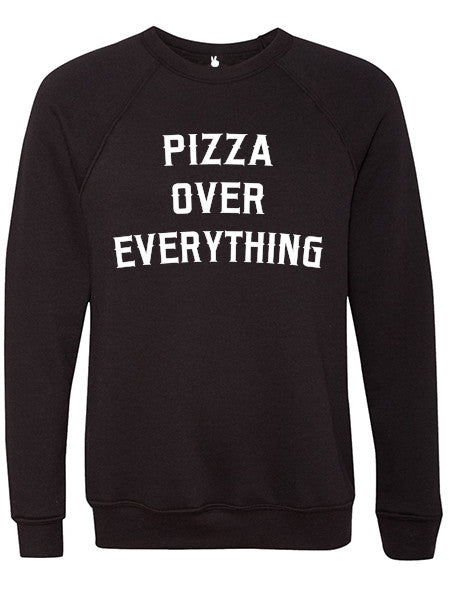 PIZZA OVER EVERYTHING Danny Sweatshirt