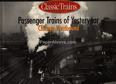 Classic Trains Passenger Trains of Yesteryear Chicago Westbound Railroad 2002 book Joseph Welsh