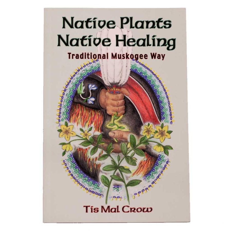Native Plants Native Healing: Traditional Muskogee Way Book
