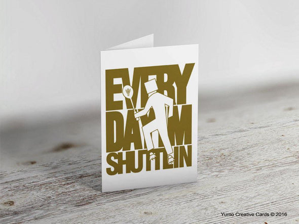 'EVERYDAY I'M SHUTTLIN' Badminton Greeting Card - Yumo Pro Shop - Racket Sports online store